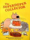 The Superduper Collector by Susan Cornell Poskanzer