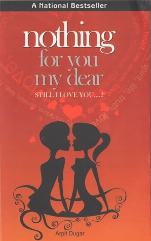 Nothing For You My Dear, Still I Love You ! by Arpit Dugar