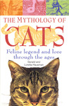 The Mythology of Cats: Feline Legend and Lore Through the Ages