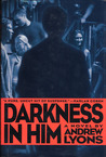 Darkness in Him: A Novel