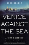 Venice Against the Sea: A City Besieged