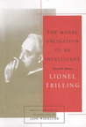 The Moral Obligation to Be Intelligent: Selected Essays of Lionel Trilling