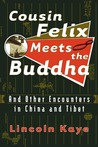 Cousin Felix Meets the Buddha: And Other Encounters in China and Tibet