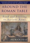 Around the Table of the Romans: Food and Feasting in Ancient Rome
