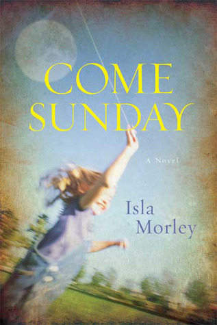 Come Sunday by Isla Morley