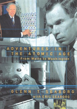 Adventures in the Atomic Age by Glenn T. Seaborg