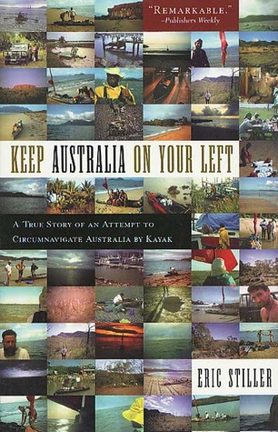 Keep Australia On Your Left: A True Story of an Attempt to Circumnavigate Australia by Kayak