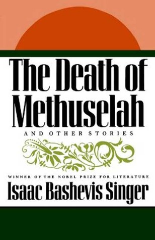 The Death of Methuselah by Isaac Bashevis Singer