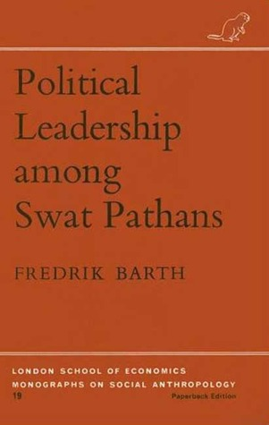 Political Leadership among Swat Pathans (London School of Economics Monographs on Social Anthropology)