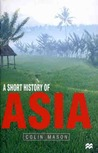 A Short History of Asia: Stone Age to 2000 Ad