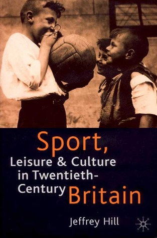 Sport, Leisure, And Culture In Twentieth Century Britain by Jeffrey Hill
