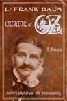 L. Frank Baum: Creator of Oz