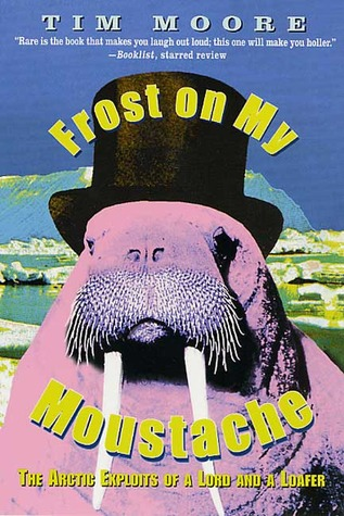 Frost on my Moustache: The Arctic Exploits of a Lord and a Loafer