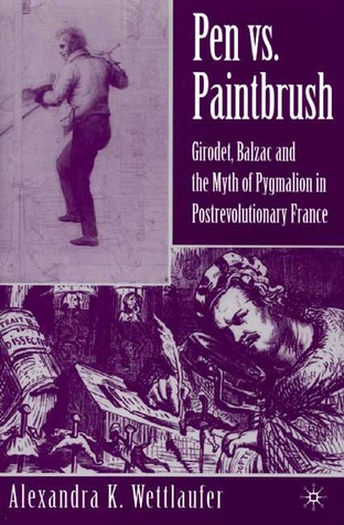 Pen Vs. Paintbrush: Girodet, Balzac, and the Myth of Pygmalion in Post-Revolutionary France  by  Alexandra K. Wettlaufer
