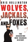 Wolves, Jackals, and Foxes: The Assassins Who Changed History