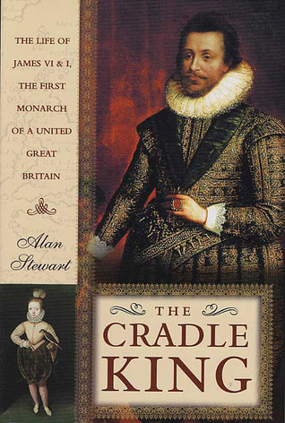 The Cradle King: The Life of James VI and I, The First Monarch of a United Great Britain
