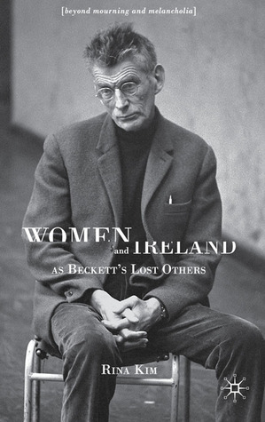 Women and Ireland as Beckett's Lost Others: Beyond Mourning and Melancholia