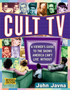 Cult Tv: A Viewer's Guide To The Shows America Can't Live Without