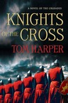 Knights of the Cross by Tom Harper