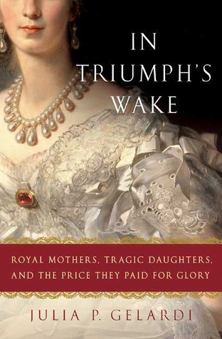 In Triumph's Wake by Julia P. Gelardi