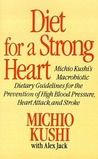 Diet for a Strong Heart: Michio Kushi's Macrobiotic Dietary Guidlines for the Prevension of High Blood Pressure, Heart Attack and Stroke