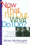 Now That I'm Out, What Do I Do?: Thoughts on Living Deliberately