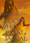 The God Who Begat a Jackal: A Novel