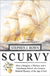 Scurvy: How a Surgeon, a Mariner, and a Gentlemen Solved the Greatest Medical Mystery of the Age of Sail