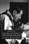 The Life and Work of Günter Grass: Literature, History, Politics