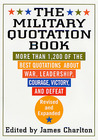 The Military Quotation Book: More than 1,200 of the Best Quotations About War, Leadership, Courage, Victory, and Defeat