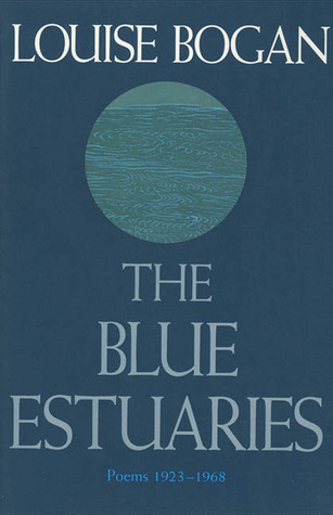The Blue Estuaries by Louise Bogan