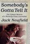 Somebody's Gotta Tell It: The Upbeat Memoir of a Working-Class Journalist