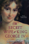 The Secret Wife of King George IV by Diane Haeger