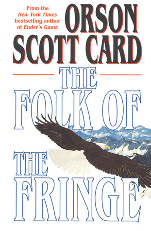 The Folk of the Fringe by Orson Scott Card