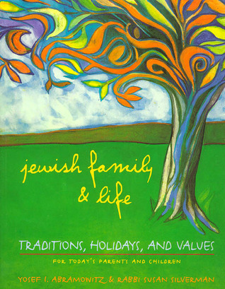 Jewish Family and Life: Traditions, Holidays, and Values for Today