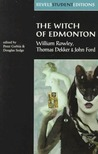 The Witch of Edmonton: By William Rowley, Thomas Dekker and John Ford