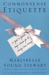 Commonsense Etiquette: A Guide to Gracious, Simple Manners for the Twenty-First Century
