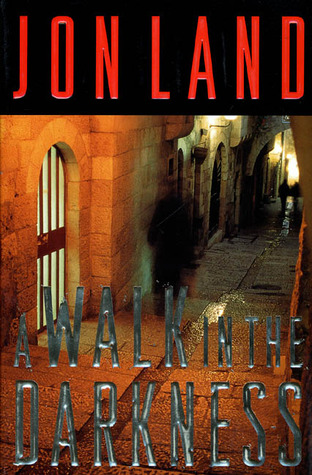 A Walk in the Darkness by Jon Land