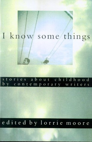 I Know Some Things by Lorrie Moore