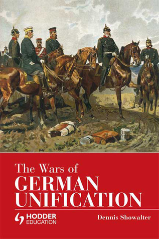 The Wars of German Unification by Dennis E. Showalter