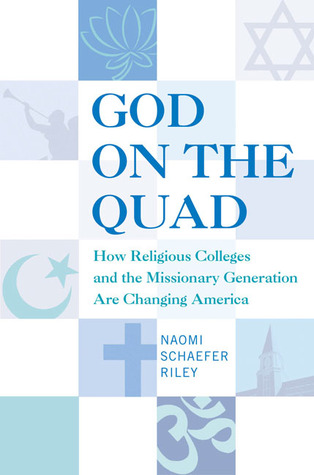 God on the Quad: How Religious Colleges and the Missionary Generation Are Changing America