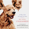 My Love Unleashed: A Dog's Gift of Comfort & Cheer