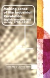 Making Sense of the Industrial Revolution: English Economy and Society 1700-1850