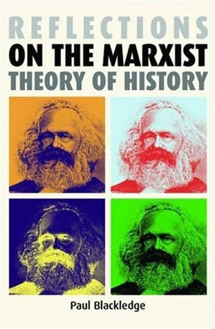 Reflections on the Marxist Theory of History by Paul Blackledge