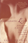 Passionate Lives: D.H. Lawrence, F. Scott Fitzgerald, Henry Miller, Dylan Thomas, Sylvia Plath...in Love