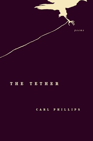 The Tether by Carl Phillips