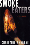 Smoke Eaters: A Thriller