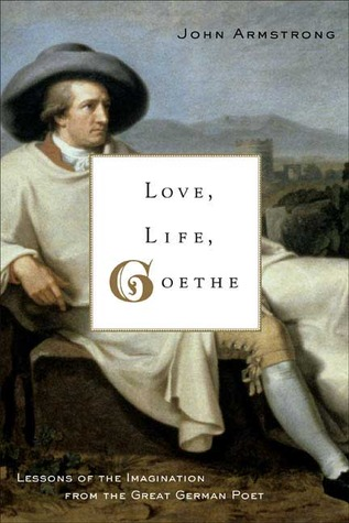 Love, Life, Goethe by John Armstrong