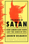 The Death of Satan: How Americans Have Lost the Sense of Evil