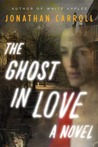The Ghost in Love by Jonathan Carroll
